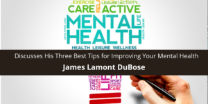 James Lamont DuBose Discusses His Three Best Tips for Improving Your Mental Health
